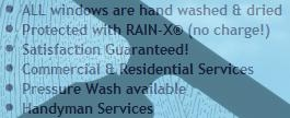 Reasons to call Anderson Pro Windows Cleaning: protected with Free Rain-x, Satisfaction guaranteed, commercial and residential services, pressure wash available, handyman services
